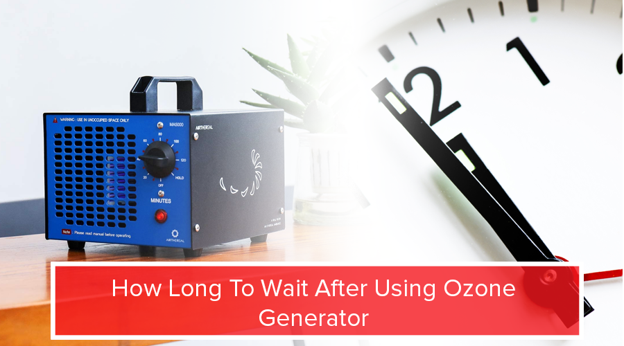 How Long To Wait After Using Ozone Generator