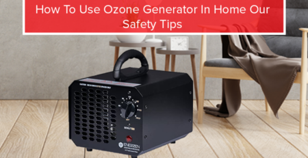 How To Use Ozone Generator In Home Our Safety Tips